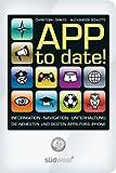 APP to date!: Information - Navigation - Unterhaltung: die neuesten und besten Apps fürs iPhone