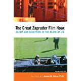 The Great Zapruder Film Hoax: Deceit and Deception in the Death of JFK ~ James H. Fetzer