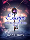 Escape (Wizards of Seattle Book 3)