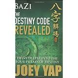 Bazi The Destiny Code Revealed - Delve Deeper into the Four Pillars of Destiny ~ Joey Yap