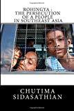 Rohingya : The persecution of a people in Southeast Asia