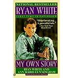 [(White & Cunningham : Ryan White: My Own Story)] [by: Ryan White]