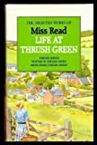 Miss Read Selected Works of Miss Read. Life at Thrush Green 3 books: Thrush Green : Winter in Thrush Green : News from Thrush Green