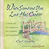 When Someone You Love Has Cancer: Comfort and Encouragement for Caregivers and Loved Ones ~ Cecil B. Murphey