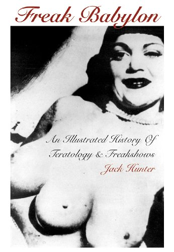 FREAK BABYLON: An Illustrated History Of Teratology & Freakshows: Jack Hunte: 9781840681604: Amazon.com: Books