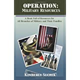 Operation: Military Resources: A book full of resources for all branches of military and their families