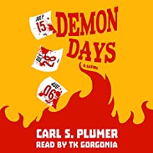 Demon Days: Love, Sex, Death, and Dark Humor - This Book Has It All. Plus Robots.: A Satire (       UNABRIDGED) by Carl S Plumer Narrated by T. K. Gorgonia