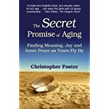 The Secret Promise of Aging: Finding Meaning, Joy and Inner Peace as Years Fly By