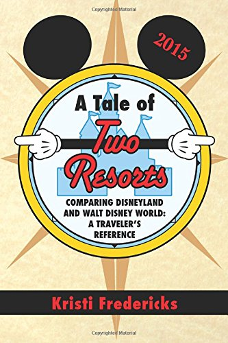 A Tale of Two Resorts: Comparing Disneyland and Walt Disney World - A Traveler's Reference