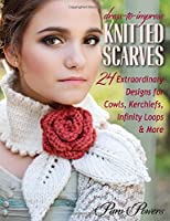 Dress-to-Impress Knitted Scarves: 24 Extraordinary Designs for Cowls, Kerchiefs, Infinity Loops & More