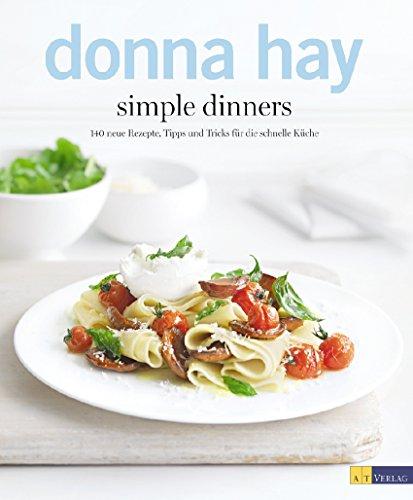 simple dinners: 140 neue Rezepte, Tipps und Tricks für die schnelle Küche