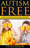 img - for Autism free: A Guide to alternative autism therapy for parents: Autism spectrum disorders causes, cures and prevention that every parent needs to know, ... ADHD, ASPERGERS SYNDROME, SURVIVAL GUIDE) book / textbook / text book