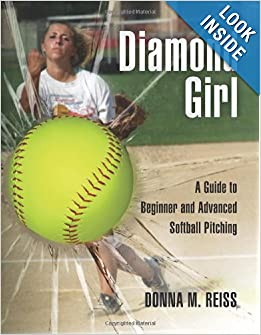 Diamond Girl: A Guide to Beginner and Advanced Softball Pitching by Donna M. Reiss and Judy Feher