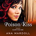 Poison Kiss: Earthside, Book 1 Audiobook by Ana Mardoll Narrated by S. Qiouyi Lu