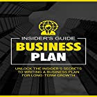 Business Plan: Unlock the Insider's Secrets to Writing a Business Plan for Long-Term Growth Hörbuch von  Insider's Guide Gesprochen von: Doug Greene