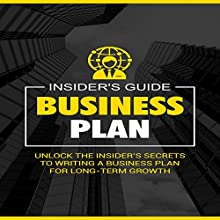 Business Plan: Unlock the Insider's Secrets to Writing a Business Plan for Long-Term Growth Audiobook by  Insider's Guide Narrated by Doug Greene