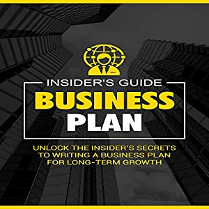 Business Plan: Unlock the Insider's Secrets to Writing a Business Plan for Long-Term Growth Hörbuch von  Insider's Guide Gesprochen von: Doug Greene