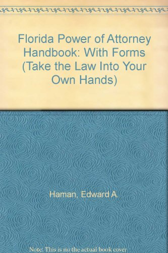 Florida Power of Attorney Handbook: With Forms (Take the Law Into Your Own Hands) PDF