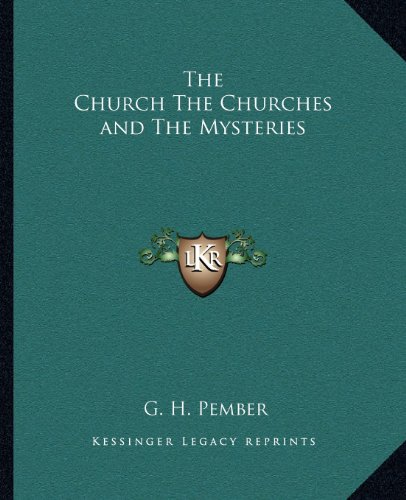 The Church The Churches and The Mysteries, by G. H. Pember
