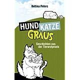 """HundKatzeGraus: Geschichten aus der Tierarztpraxisvon """"Bettina Peters"""""""