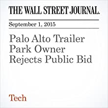 Palo Alto Trailer Park Owner Rejects Public Bid (       UNABRIDGED) by Christina Passariello Narrated by Alexander Quincy