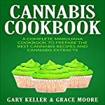 Cannabis Cookbook: A Complete Marijuana Cookbook to Prepare the Best Cannabis Recipes and Cannabis Extracts | Gary Keller,Grace Moore