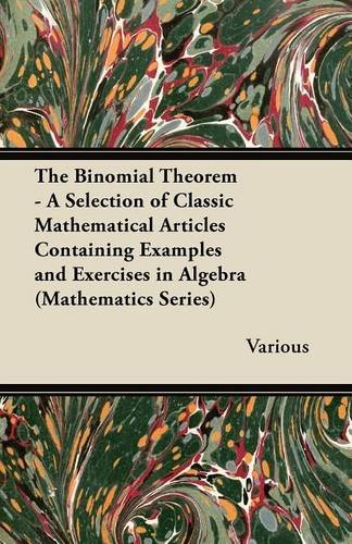 The Binomial Theorem - A Selection of Classic Mathematical Articles Containing Examples and Exercises in Algebra (Mathematics Series) PDF