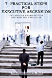 img - for 7 Practical Steps For Executive Ascension: The African American Void And How You Can Fill It book / textbook / text book