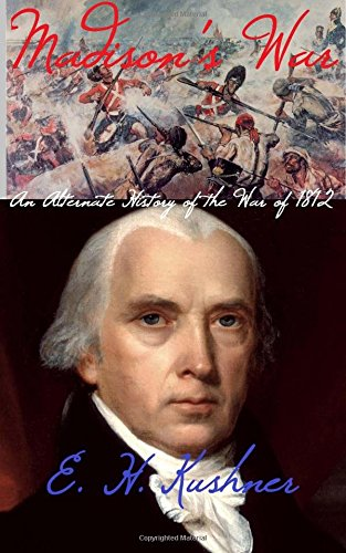 Madison's War: An Alternate History of the War of 1812 PDF Download Free