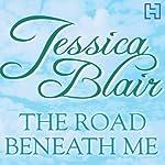 The Road Beneath Me | Jessica Blair