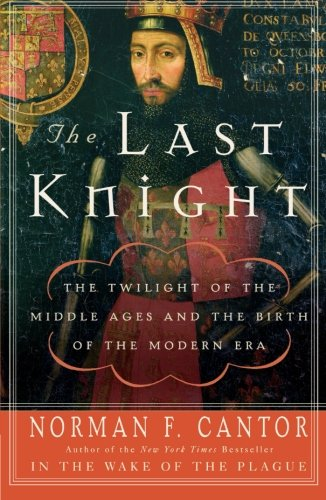 The Last Knight: The Twilight of the Middle Ages and the Birth of the Modern Era