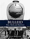 img - for Bulleid: Man, Myth and Machines book / textbook / text book