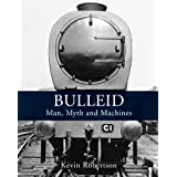 Bulleid: Man, Myth and Machinesby Kevin Robertson