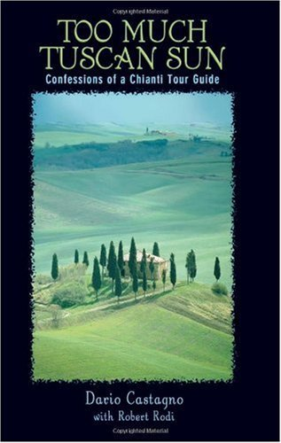 Too Much Tuscan Sun: Confessions of a Chianti Tour Guide (Insiders' Guides)(Paperback) PDF