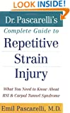 Dr. Pascarelli's Complete Guide to Repetitive Strain Injury: What You Need to Know About RSI and Carpal Tunnel Syndrome