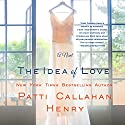The Idea of Love: A Novel (       UNABRIDGED) by Patti Callahan Henry Narrated by Andi Arndt