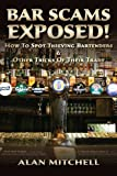 Bar Scams Exposed!: How to Spot Thieving Bartenders & Other Tricks of Their Trade (1480276316) by Mitchell, Alan