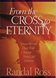 img - for From the Cross to Eternity: Seven Words That Will Change Your Life Forever book / textbook / text book