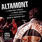 Altamont: The Rolling Stones, the Hells Angels, and the Inside Story of Rock's Darkest Day | Joel Selvin