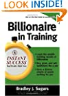 Billionaire In Training (Instant Success Series)