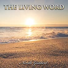 The Living Word (       UNABRIDGED) by Neville Goddard Narrated by Clay Lomakayu