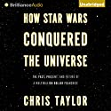How Star Wars Conquered the Universe: The Past, Present, and Future of a Multibillion Dollar Franchise Audiobook by Chris Taylor Narrated by Nick Podehl