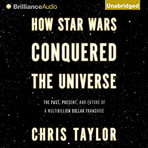 How Star Wars Conquered the Universe Audiobook
