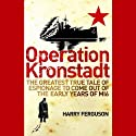 Operation Kronstadt: The Greatest True Tale of Espionage to Come Out of the Early Years of MI6 (       UNABRIDGED) by Harry Ferguson Narrated by Gideon Emery