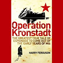 Operation Kronstadt: The Greatest True Tale of Espionage to Come Out of the Early Years of MI6 Audiobook by Harry Ferguson Narrated by Gideon Emery