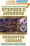 Undaunted Courage: Meriwether Lewis,...