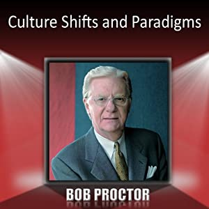 Culture Shifts and Paradigms | [Bob Proctor]