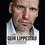Det vi står for: Manden, der forsvarede Breivik | Geir Lippestad