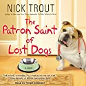 The Patron Saint of Lost Dogs (       UNABRIDGED) by Nick Trout Narrated by Peter Berkrot