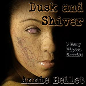 Dusk and Shiver: Remy Pigeon Stories | [Annie Bellet]